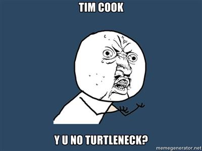 TIM COOK Y U NO TURTLENECK